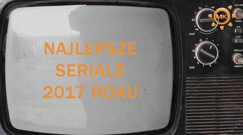 najlepsze seriale 2017