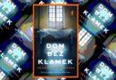 Dom Bez Klamek – recenzja debiutanckiej powieści