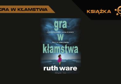 Gra w kłamstwa. Ruth Ware – recenzja