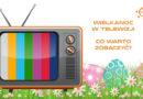 Wielkanoc w TV. Jakie filmy w święta w telewizji?