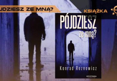 Konrad Reznowicz. Pójdziesz ze mną – recenzja