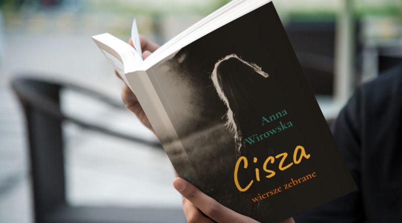 """""""Cisza"""" – wiersze zebrane Anny Wirowskiej"""